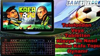 Telefon Ve Tabletlere Klavye Takılıp Nasıl Online Kafa Topu Oynanır / Online Kafa Topu
