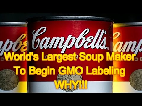World's Largest Soup Maker To Begin GMO Labeling WHY!!!