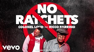 Colonel Loud - No Ratchets (Audio) ft. Ricco Barrino
