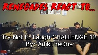 Renegades React to... Try Not to Laugh CHALLENGE 12 By: AdikTheOne