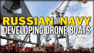 RUSSIAN NAVY DEVELOPING DRONE BOATS