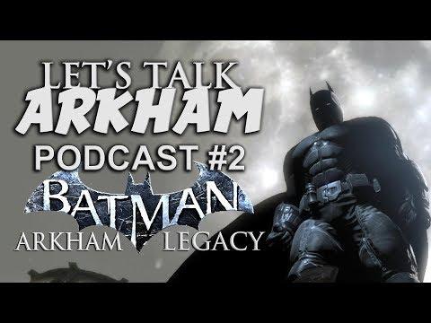 Let's Talk Arkham! Podcast #2 - Batman Arkham Legacy Release Date & Rumours!