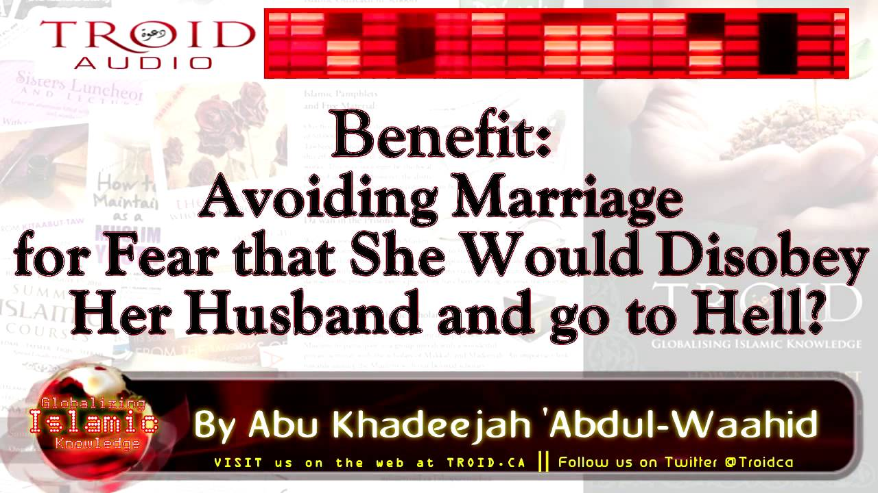 Benefit: She Contemplates Avoiding Marriage Fearing Disobedience!