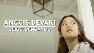 Gambar cover Anggis Devaki -  Dekat Denganmu (Official Music Video)