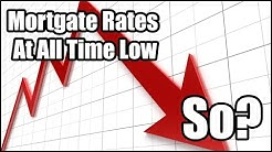 Los Angeles Mortgage Help - Rates Have Hit An All Time Low! So?