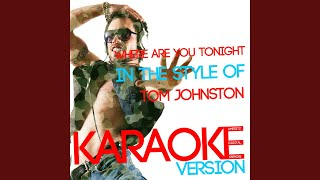 Where Are You Tonight (In the Style of Tom Johnston) (Karaoke Version)