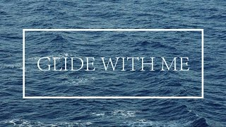 GLIDE WITH ME