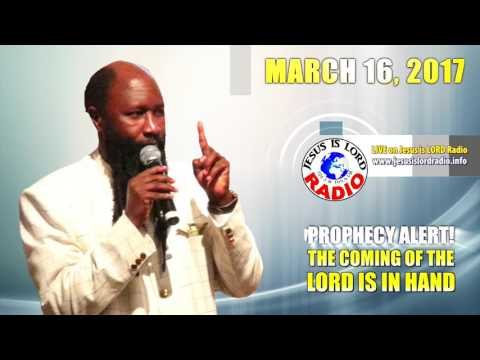 16.03.2017 PROPHECY ALERT! THE COMING OF THE LORD IS IN HAND - PROPHET DR. OWUOR