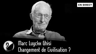 Changement de Civilisation ? Marc Luyckx Ghisi [EN DIRECT]
