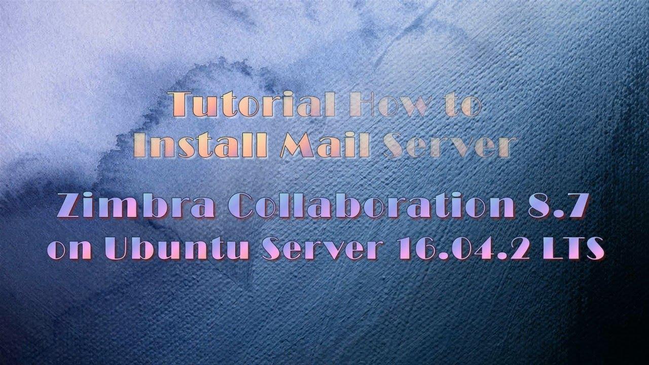 Tutorial How to Install Mail Server Zimbra Collaboration 8 7 on Ubuntu  Server 16 04 LTS