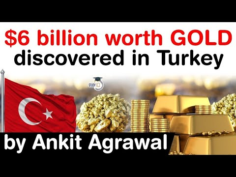 Discovery of Gold in Turkey - $6 billion worth of Gold discovered in Turkey's Sogut region #UPSC