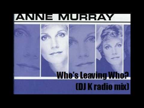 Anne Murray   Who's Leaving Who (DJ K radio mix) [HQ audio remastered]