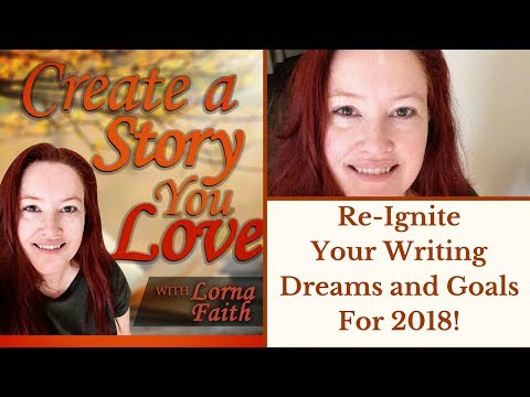 Re-Ignite Your Writing Goals and Dreams for 2018!