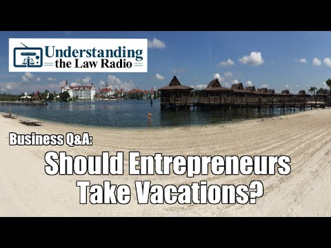 #180 Business & Legal Q&A: Should Entrepreneurs Take a Vacation?