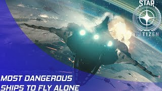 Star Citizen: Dangerous Ships to Fly Alone!