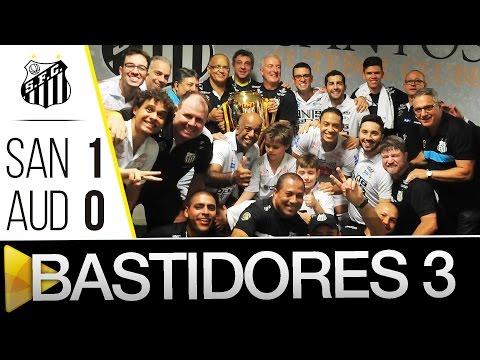 Santos 1 x 0 Audax | BASTIDORES – PARTE 3 | Paulistão (08/05/16)