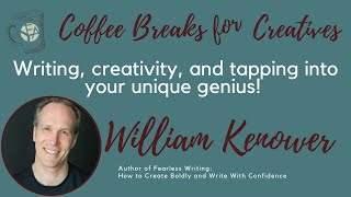 Coffee Breaks for Creatives: Bill Kenower - Writing, creativity, & tapping into your unique genius!