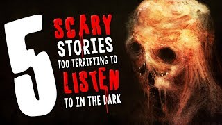 5 Scary Stories Too Terrifying to Listen to in the Dark ― Creepypasta Story Compilation