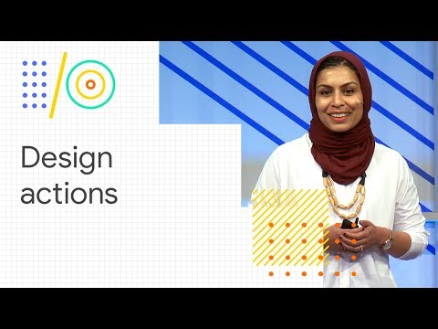 Design Actions for the Google Assistant: beyond smart speakers, to smart displays (Google I/O '18)