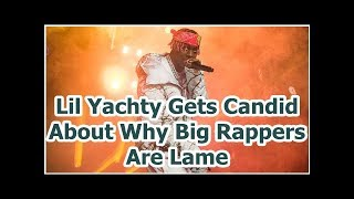 Lil Yachty Gets Candid About Why Big Rappers Are Lame