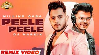 Peele Peele (Remix) | Millind Gaba | DJ HARDIK - A Legend Under Construction | Angad Singh