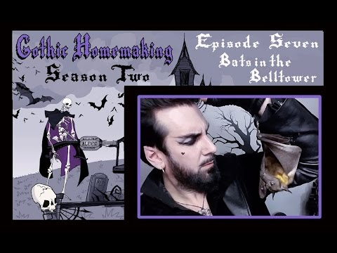 Gothic Homemaking Episode 7- Bats in the Belltower