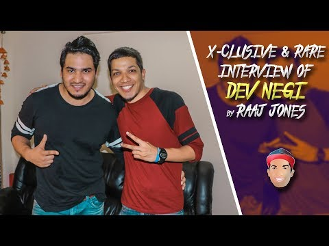 Dev Negi X- Clusive & Rare Interview By Raaj Jones