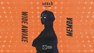MEMBA &amp WiDE AWAKE - Vexed (feat. Xo Man)