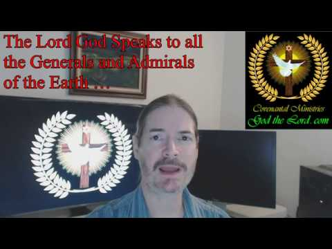 The Lord God Speaks to all the Generals and Admirals of the Earth …