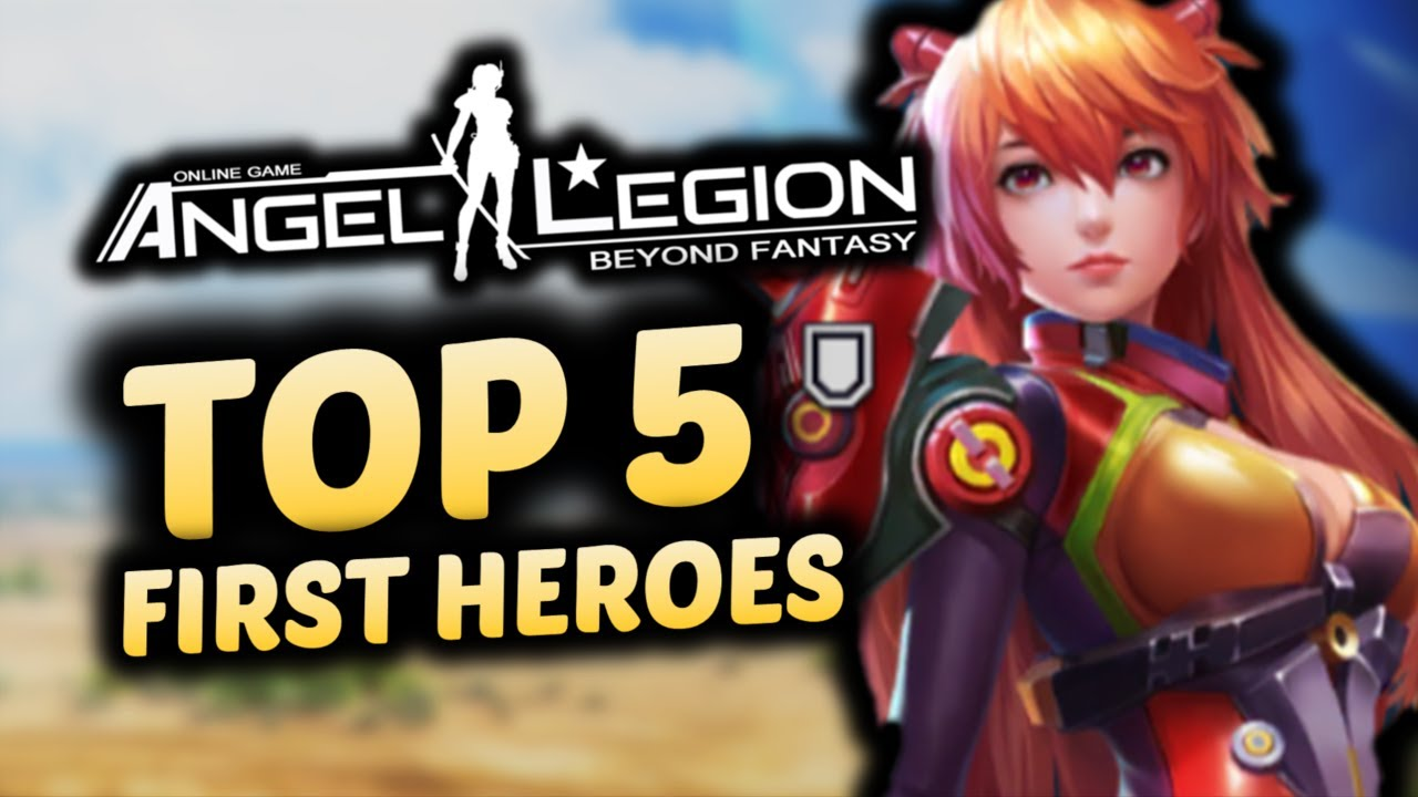 BEST FIRST HEROES to build in ANGEL LEGION