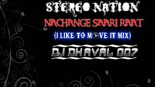 Stereo Nation - Nachange Sari Raat (I Like To Move It Mix) [ Promo ] - DJ DHAVAL 007.wmv