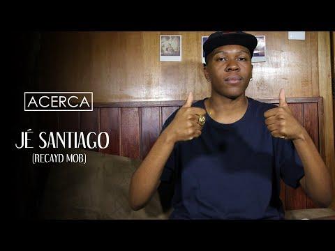 ACERCA | JÉ SANTIAGO (Recayd Mob)