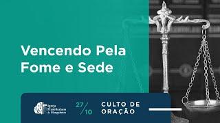 """Culto de Oração """"Vencendo pela Fome e Sede"""" - 27/10/2020"""