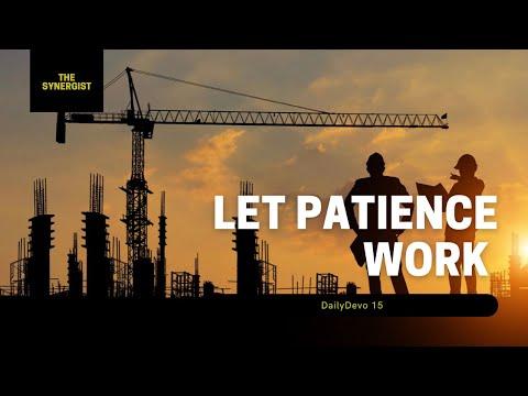 Let Patience Work (Daily Devo 14)