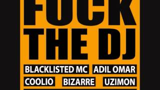 Blacklisted MC ft. Adil Omar, Coolio, Bizarre of D12 & Uzimon - Fuck The DJ (prod. by Talal Qureshi)