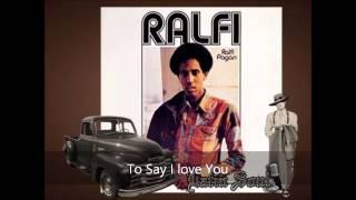 Ralfi Pagan To Say I Love You
