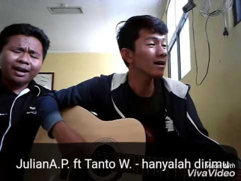 JulianA.P. ft Tanto W. - hanyalah dirimu (original song)