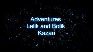 Adventurers Lelik and Bolik Kazan
