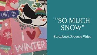 Scrapbook Process- So Much Snow