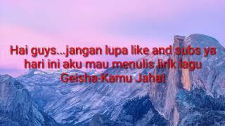 LIRIK lagu Geisha-Kamu Jahat