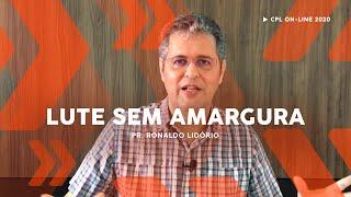 Lute sem Amargura | Pastor Ronaldo Lidório
