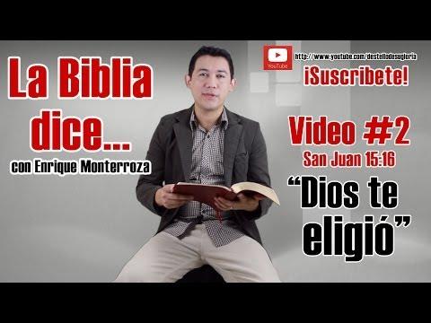 Dios te eligió - La Biblia dice... San Juan 15:16 - Enrique Monterroza