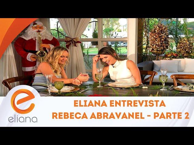 Eliana entrevista Rebeca Abravanel - Parte 2 | Programa Eliana (23/12/18)