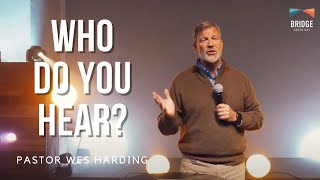 Who Do You Hear? - Pastor Wes Harding