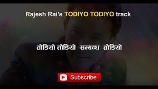 Todiyo Todiyo    Rajesh Rai   TRACK (Karaoke)