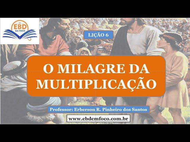 LIÇÃO 6 - O MILAGRE DA MULTIPLICAÇÃO