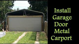 Part 3 - How To Enclose A Metal Carport - Installing Garage Door On Carport