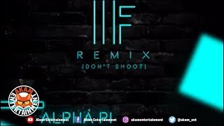 Alpha Pi - If Remix (Don't Shoot) September 2018