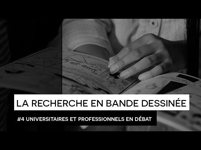 [CONFÉRENCE] : # 4 « La recherche en bande dessinée : universitaires et professionnels en débat