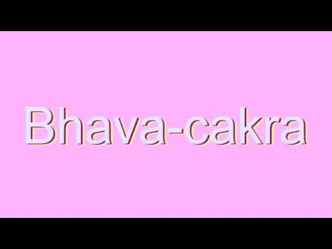 How to Pronounce Bhava-cakra